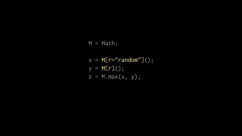 "M = Math; x = M[r=""random""](); y = M[r](); z = ..."