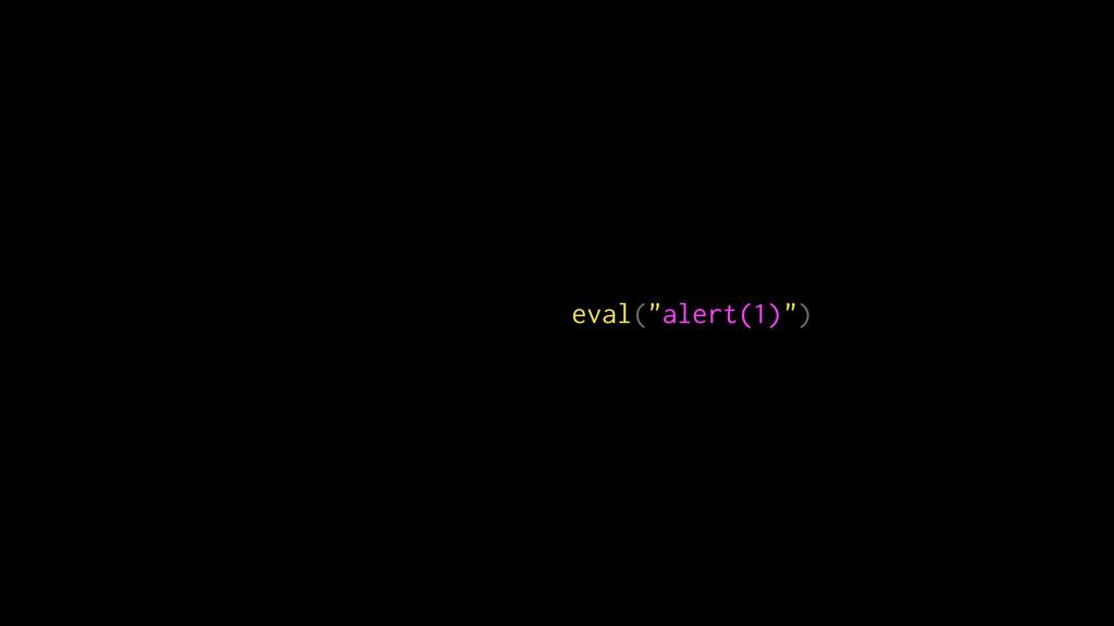 "eval(""alert(1)"")"