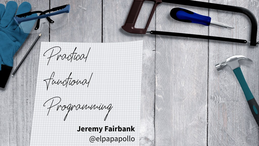 Practical Functional Programming Jeremy Fairban...
