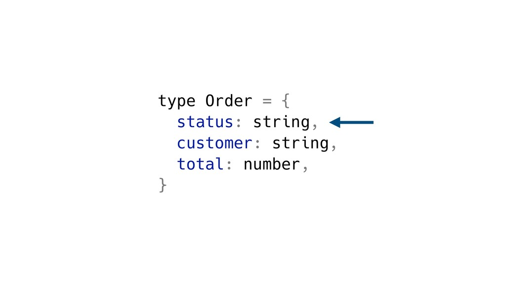 type Order = { status: string, customer: string...