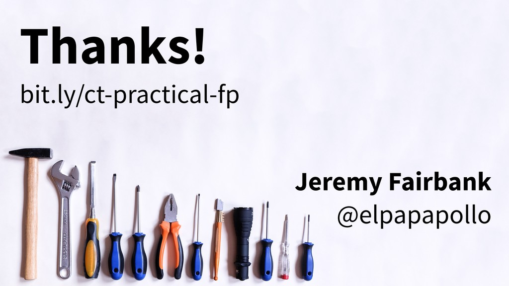 Thanks! bit.ly/ct-practical-fp Jeremy Fairbank ...