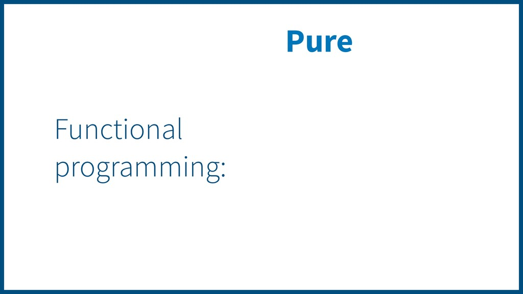 Pure Functional programming: