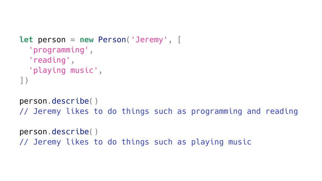 let person = new Person('Jeremy', [ 'programmin...