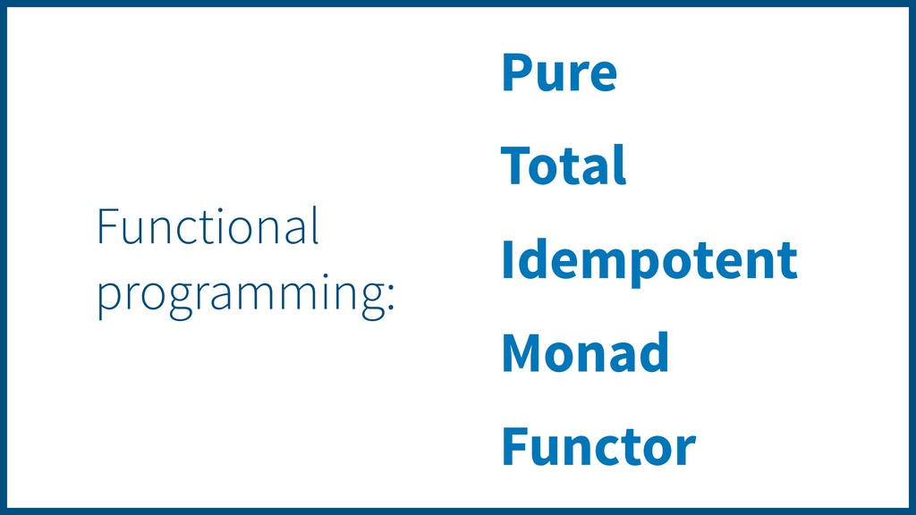 Pure Total Idempotent Monad Functor Functional ...