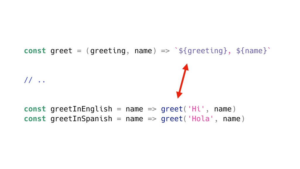 const greet = (greeting, name) => `${greeting},...