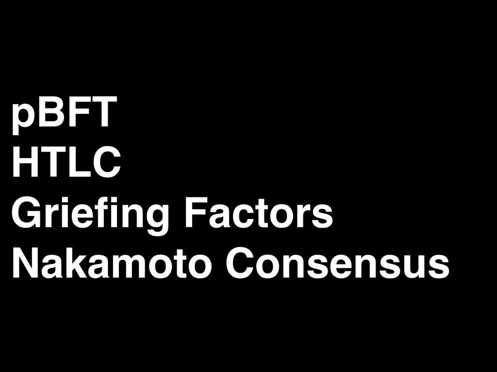 pBFT HTLC Griefing Factors Nakamoto Consensus