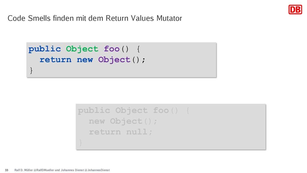 public Object foo() { return new Object(); } Ra...