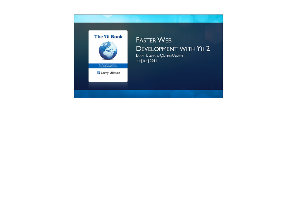 FASTER WEB DEVELOPMENT WITH YII 2 LARRY ULLMAN,...