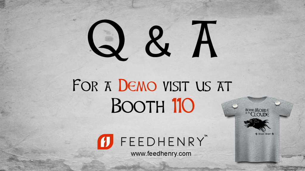 Q & A For a Demo visit us at Booth 110 www.feed...