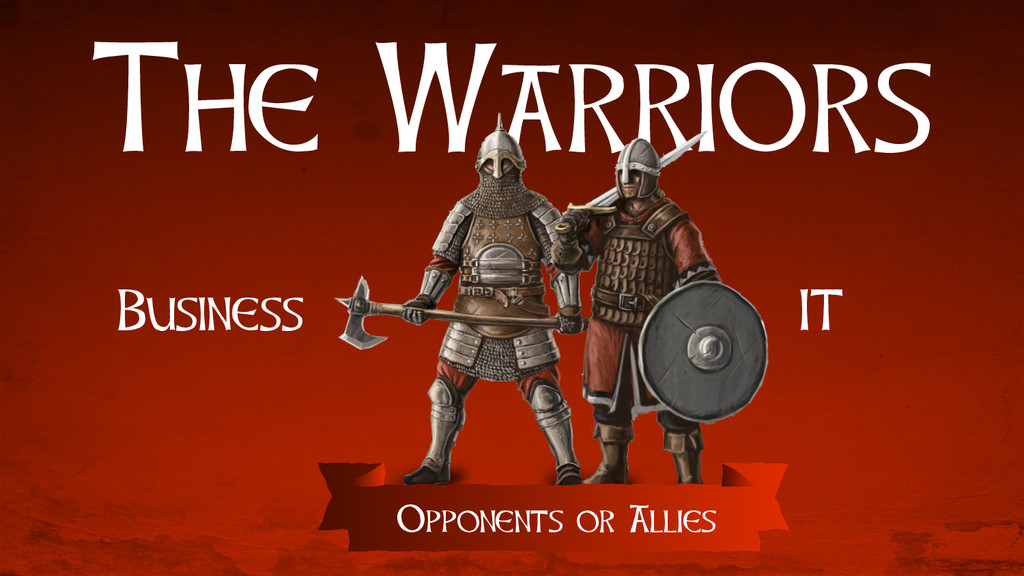 The Warriors Business IT Opponents or Allies