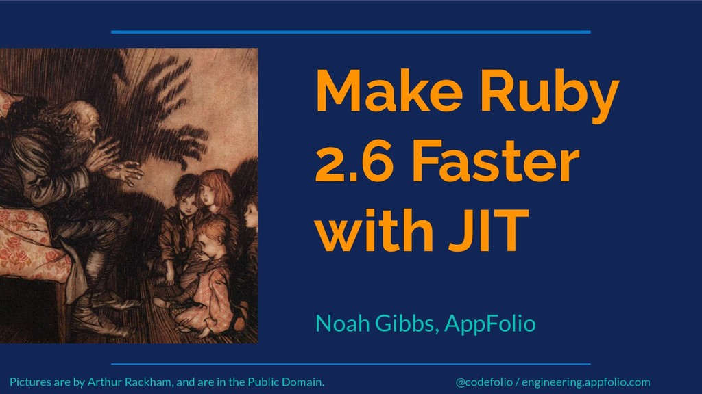 Make Ruby 2.6 Faster with JIT Noah Gibbs, AppFo...