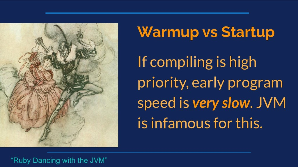 Warmup vs Startup If compiling is high priority...