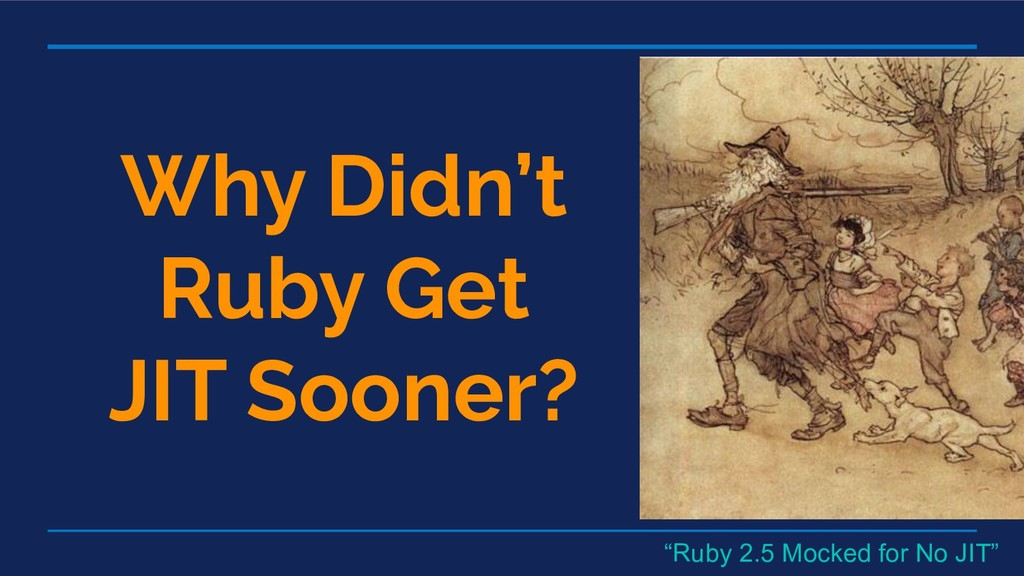 "Why Didn't Ruby Get JIT Sooner? ""Ruby 2.5 Mocke..."