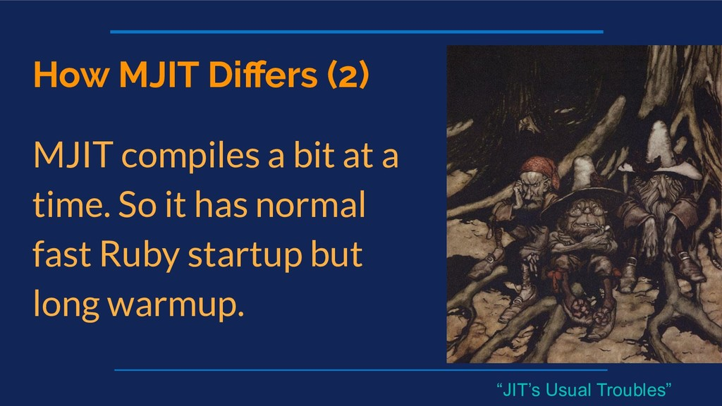 How MJIT Differs (2) MJIT compiles a bit at a ti...
