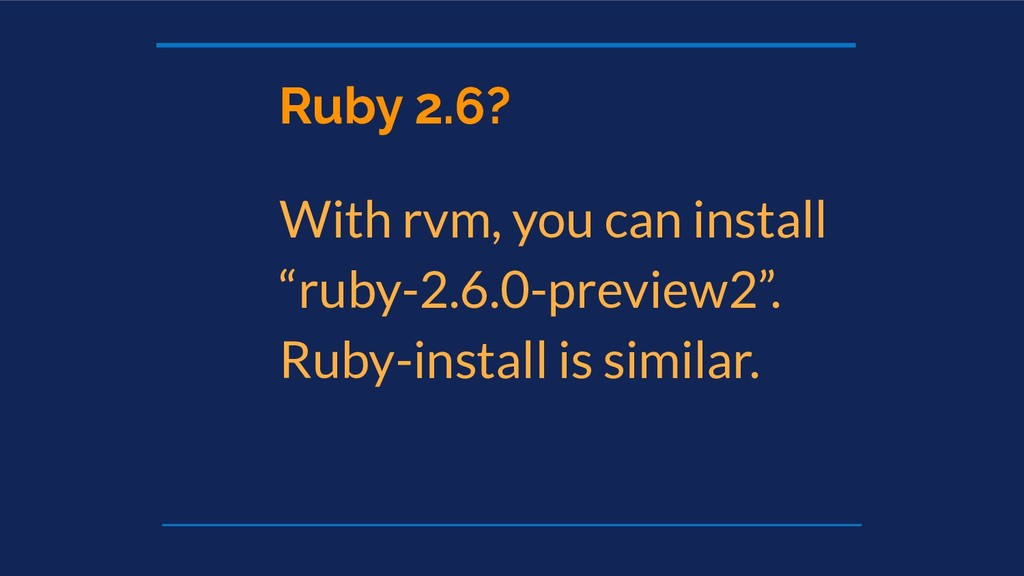 "Ruby 2.6? With rvm, you can install ""ruby-2.6.0..."