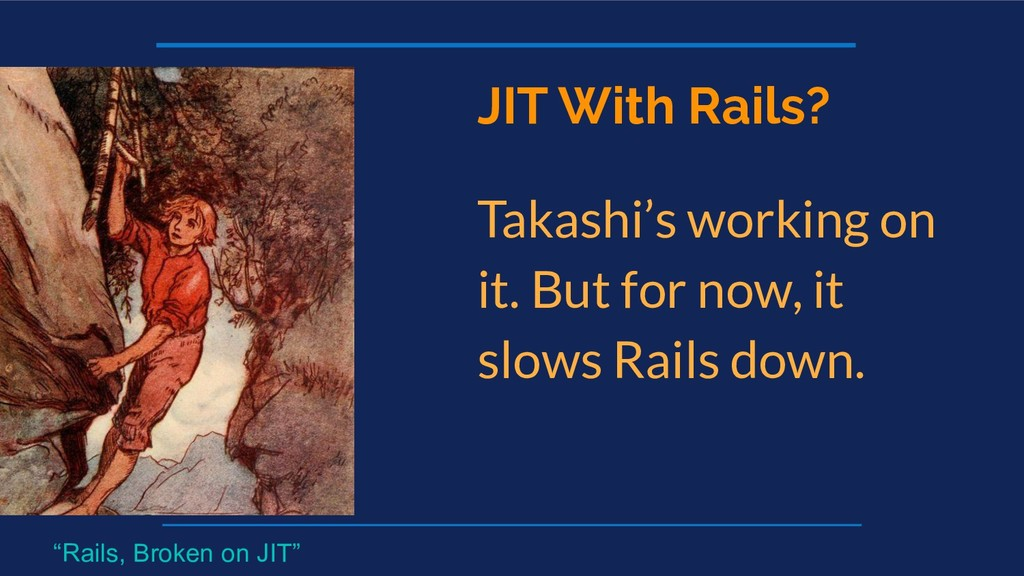 JIT With Rails? Takashi's working on it. But fo...