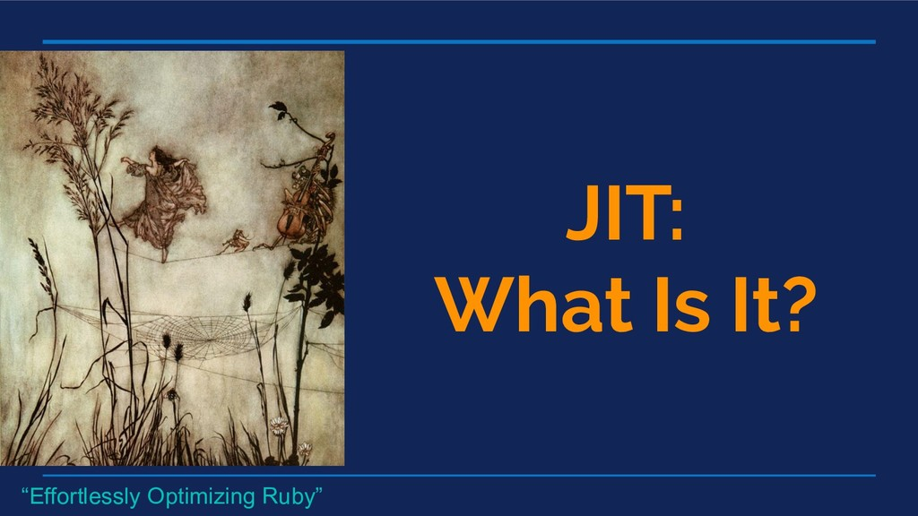 "JIT: What Is It? ""Effortlessly Optimizing Ruby"""