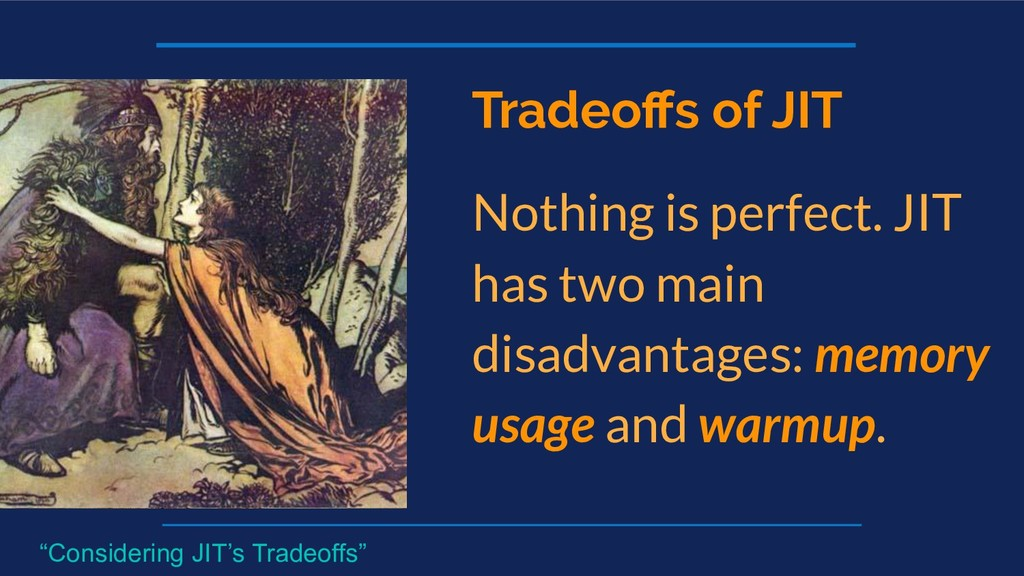 Tradeoffs of JIT Nothing is perfect. JIT has two...
