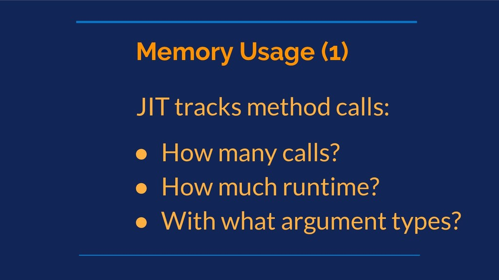 Memory Usage (1) JIT tracks method calls: ● How...