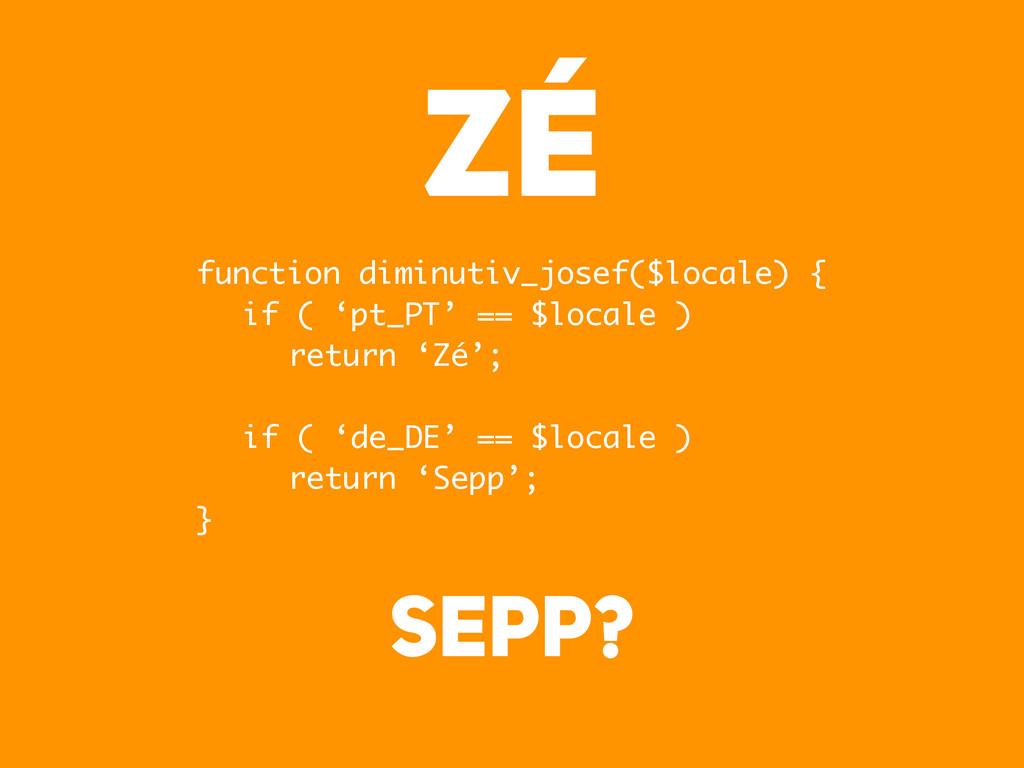 Zé function diminutiv_josef($locale) { if ( 'pt...