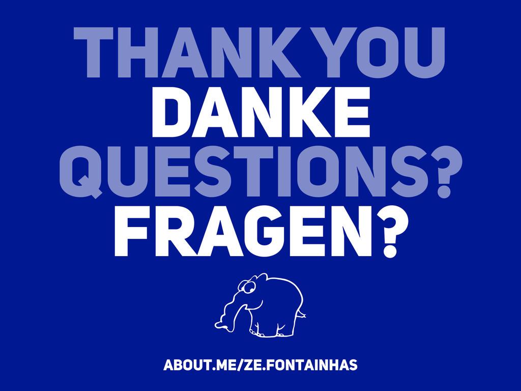 THANK YOU DANKE QUESTIONS? FRAGEN? about.me/ze....