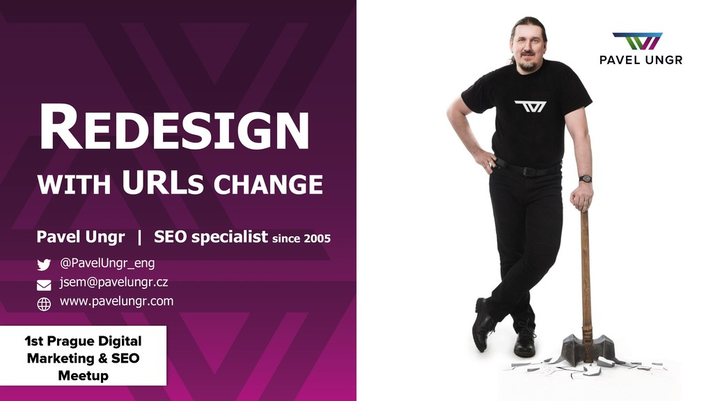 REDESIGN WITH URLS CHANGE Pavel Ungr | SEO spec...