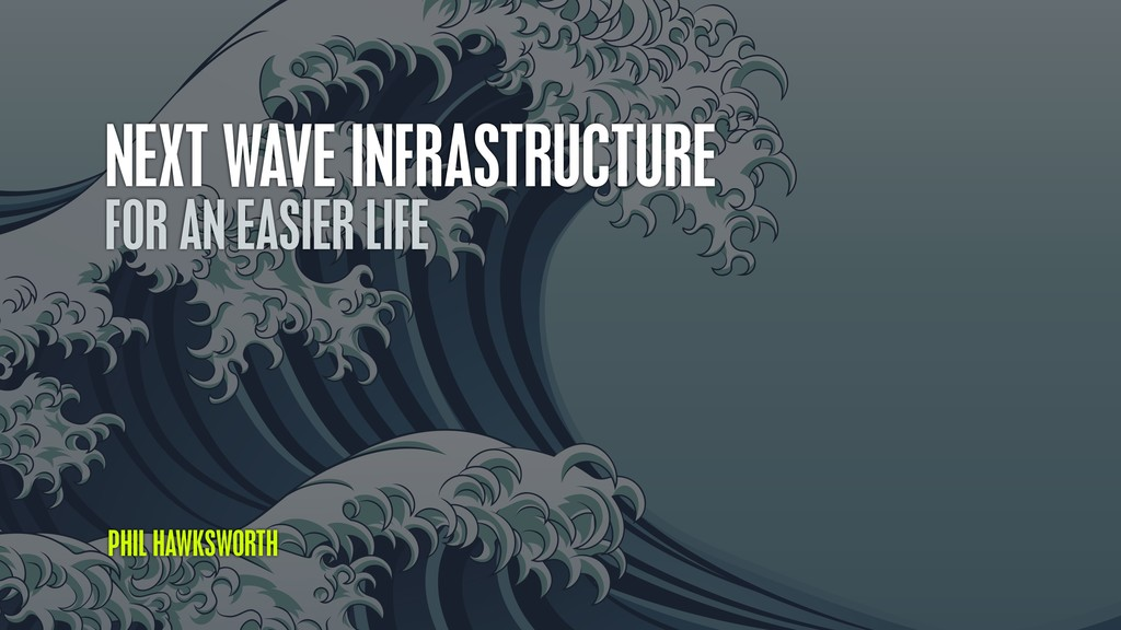 NEXT WAVE INFRASTRUCTURE FOR AN EASIER LIFE PHI...
