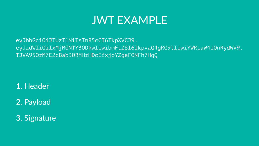 JWT EXAMPLE eyJhbGciOiJIUzI1NiIsInR5cCI6IkpXVCJ...