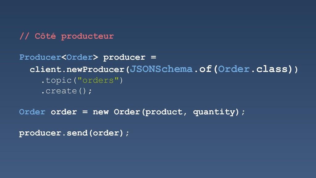 // Côté producteur Producer<Order> producer = c...