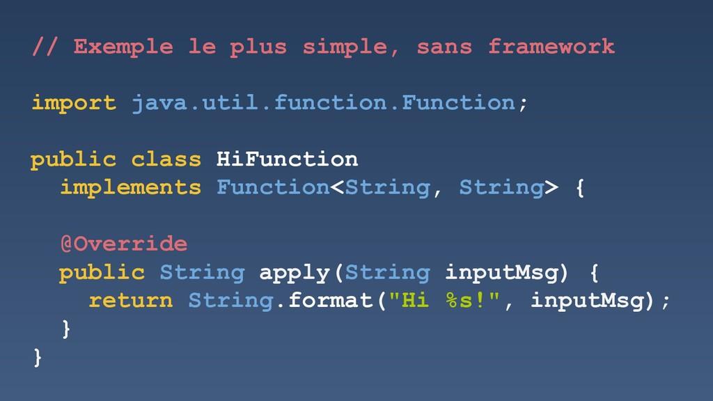 // Exemple le plus simple, sans framework impor...