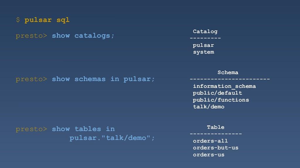 $ pulsar sql presto> show catalogs; presto> sho...