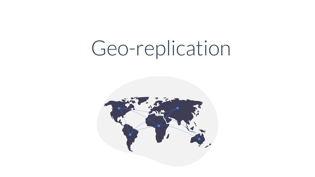 Geo-replication