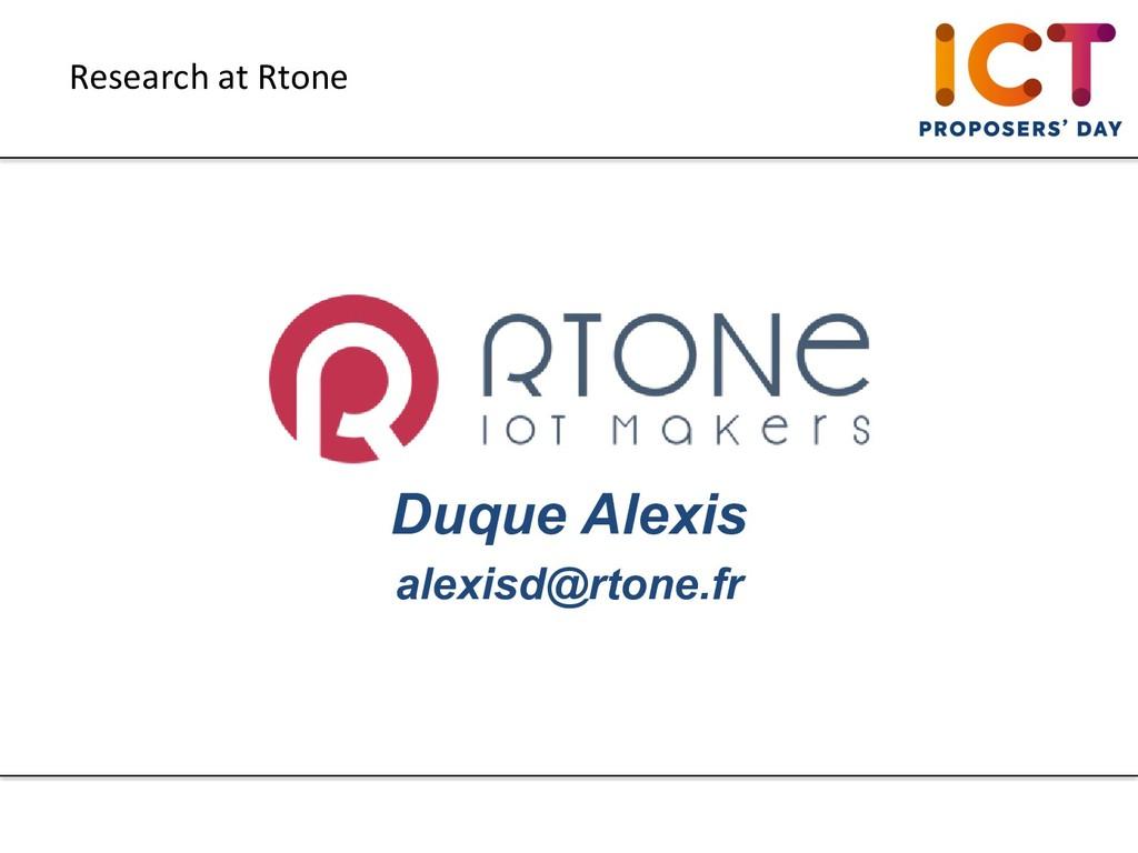 Duque Alexis alexisd@rtone.fr Research at Rtone
