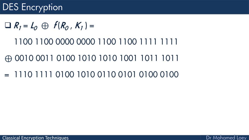 Classical Encryption Techniques  R 1 = L 0 ⊕ f...