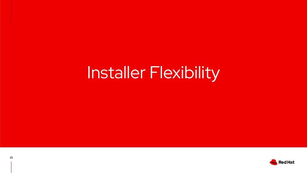 Installer Flexibility 25