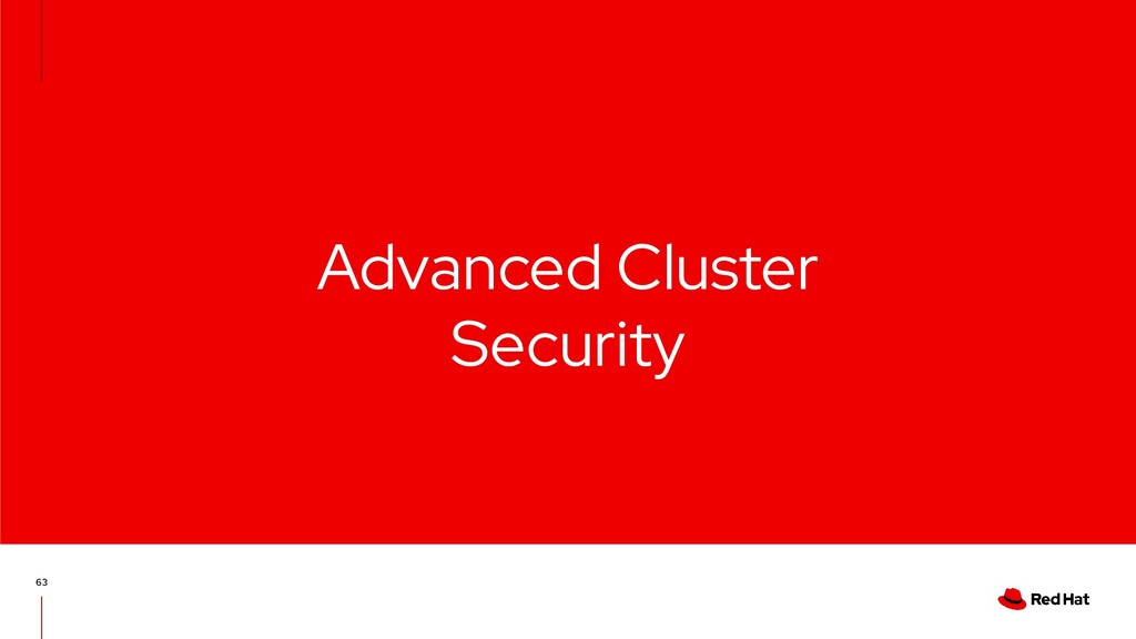 Advanced Cluster Security 63