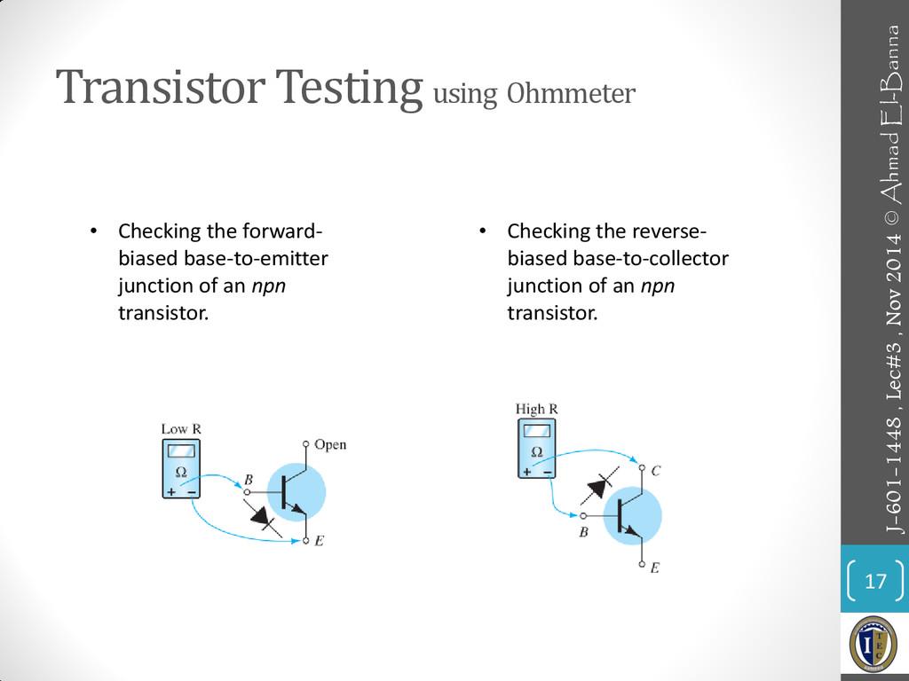 Transistor Testing using Ohmmeter 17 • Checking...