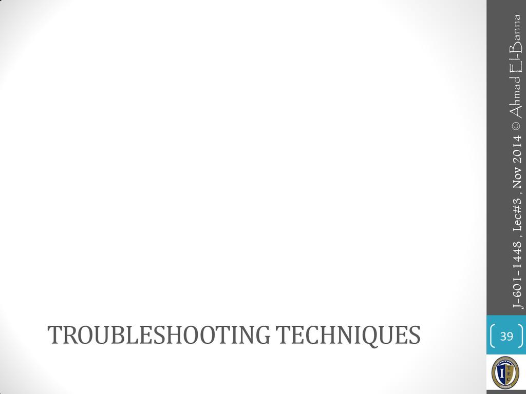 TROUBLESHOOTING TECHNIQUES 39 J-601-1448 , Lec#...