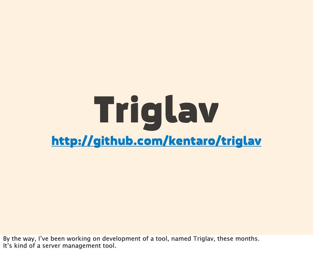 Triglav http://github.com/kentaro/triglav By th...