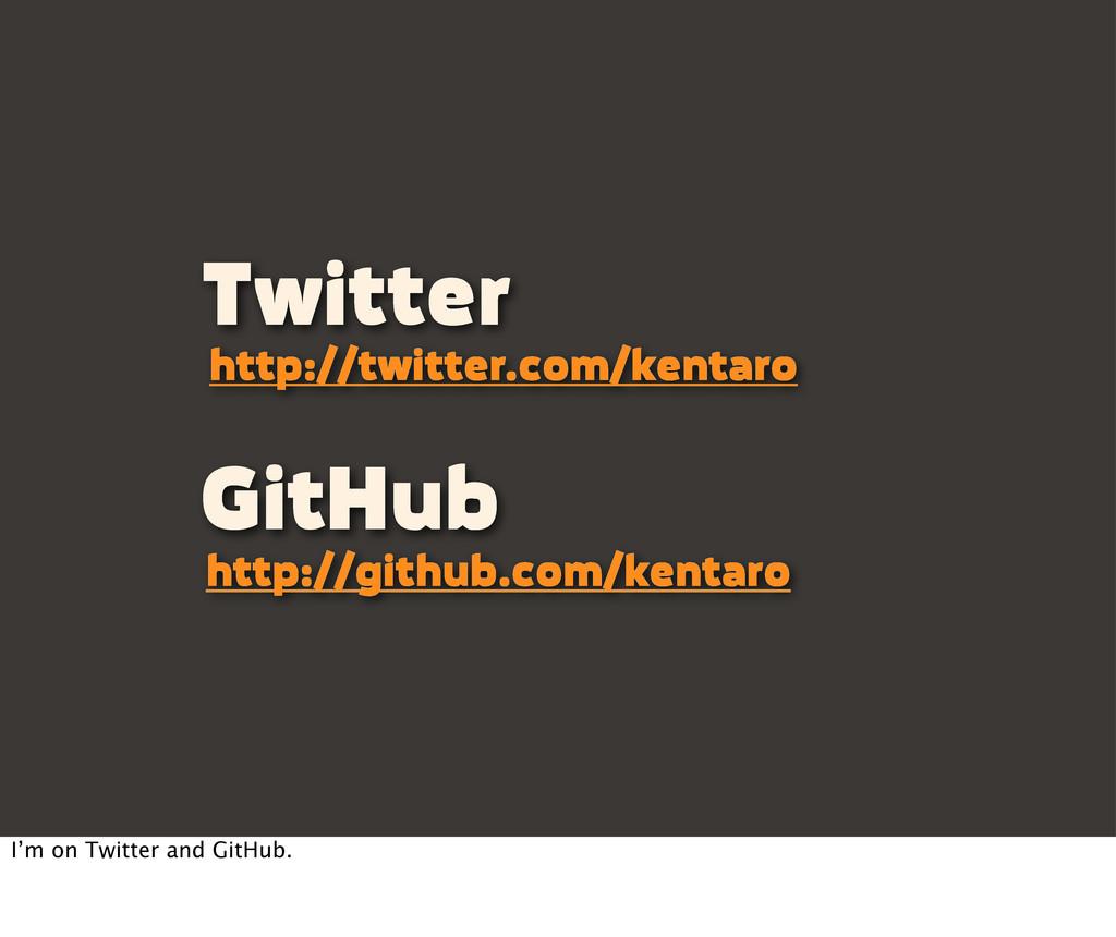 http://twitter.com/kentaro http://github.com/ke...
