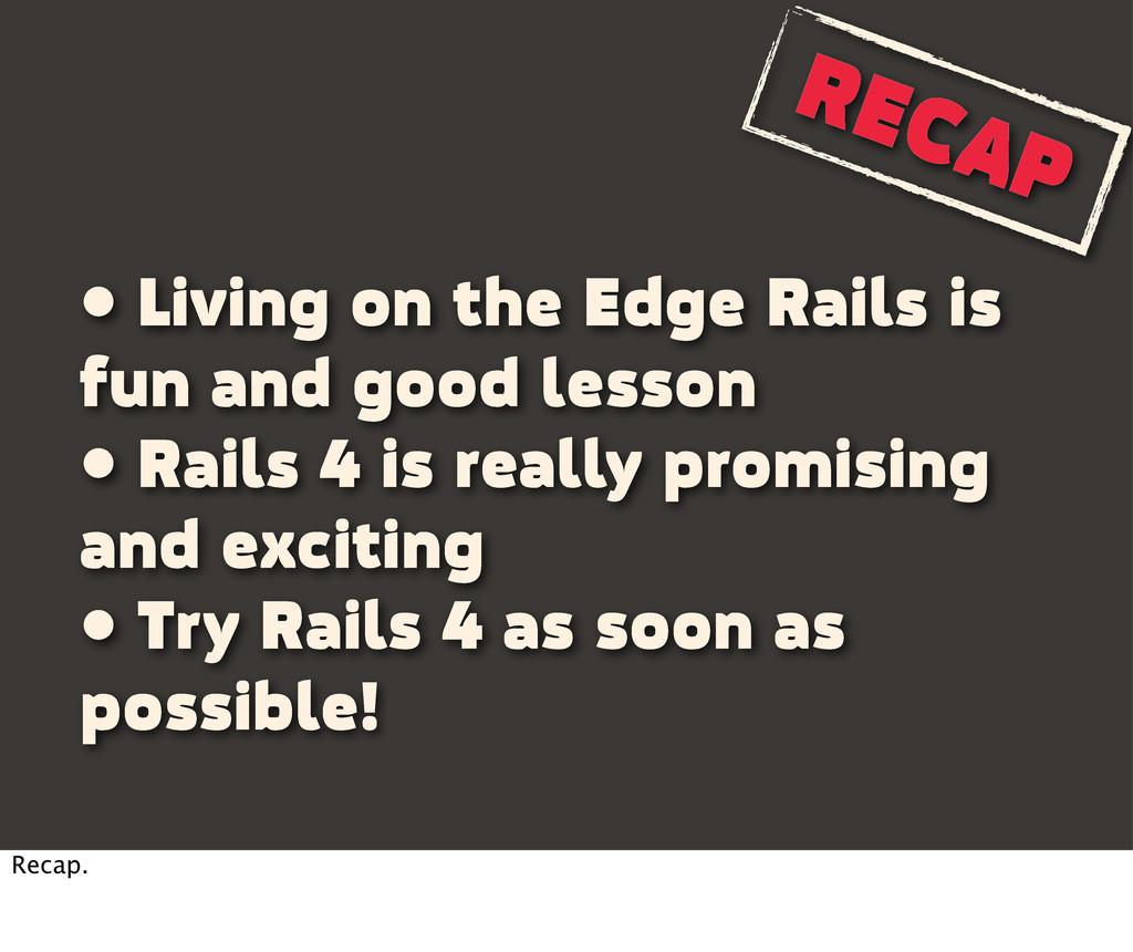 RECAP • Living on the Edge Rails is fun and goo...