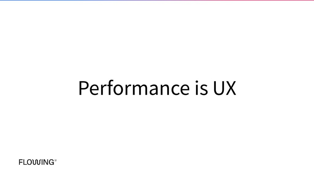 Performance is UX