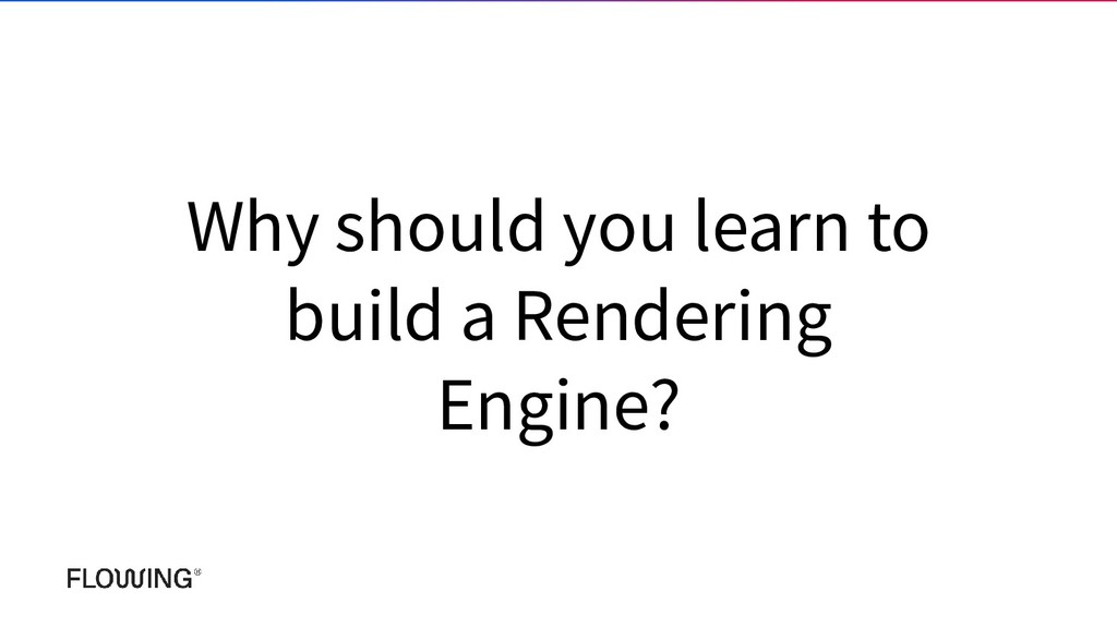 Why should you learn to build a Rendering Engin...