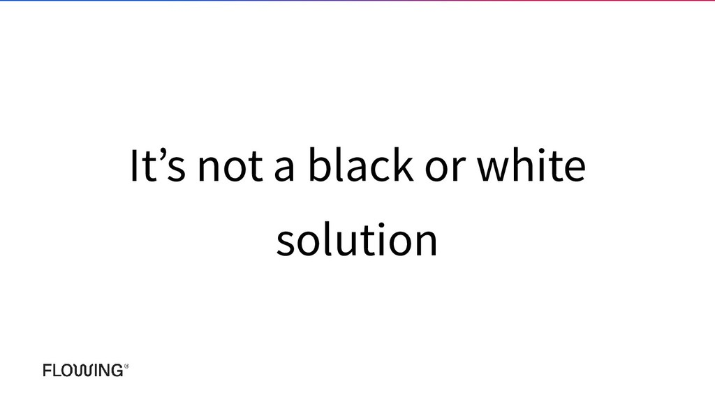 It's not a black or white solution