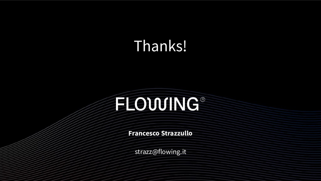 Thanks! Francesco Strazzullo strazz@flowing.it