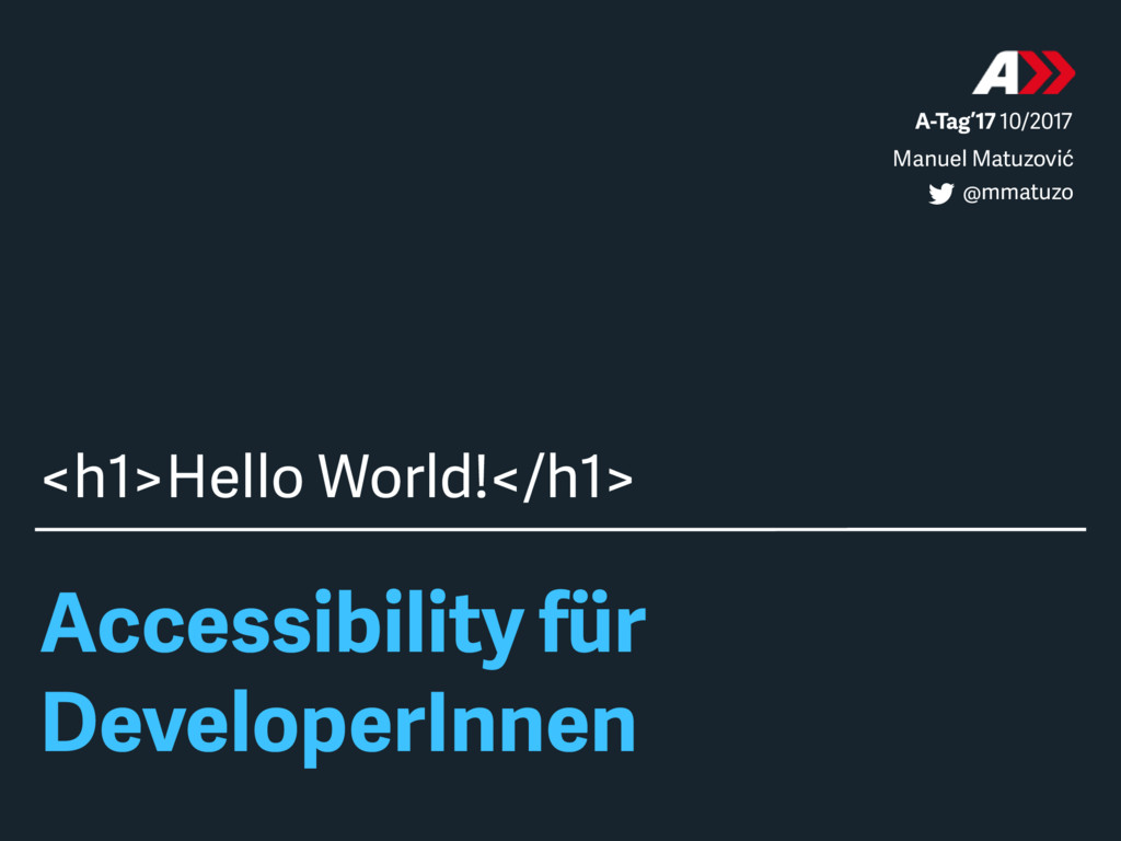 Accessibility für DeveloperInnen <h1>Hello Worl...