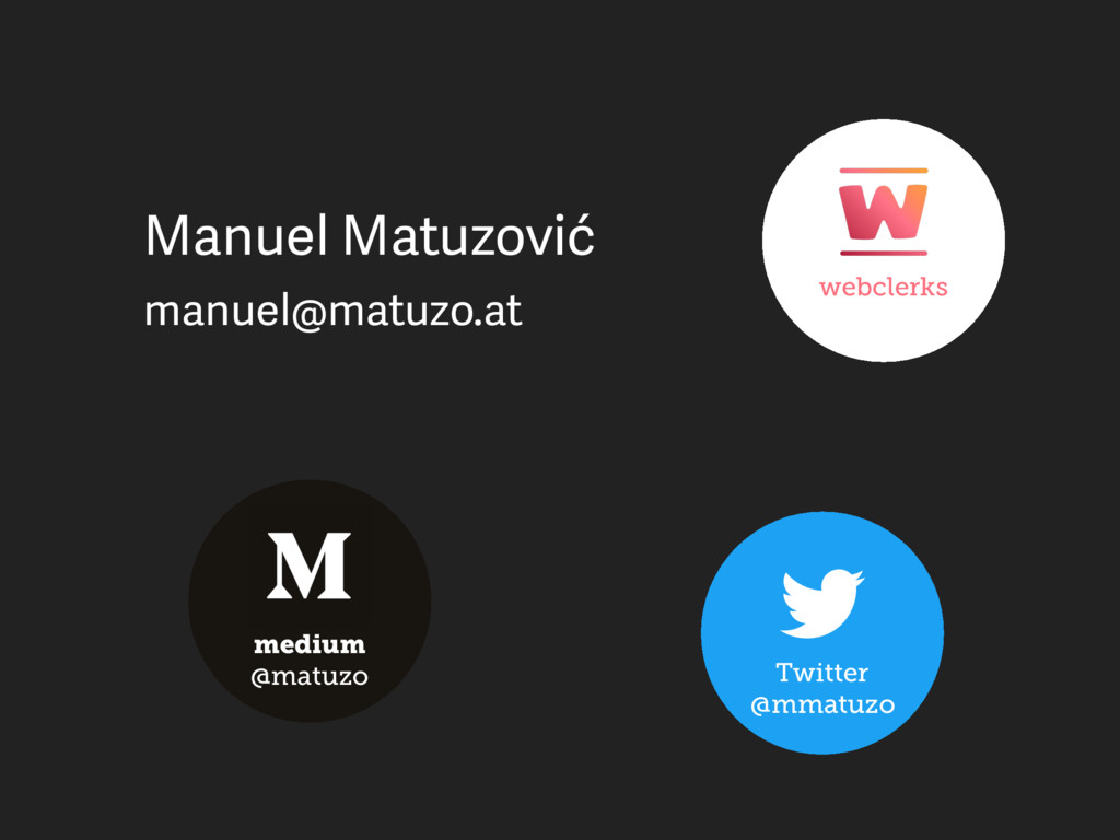 webclerks Twitter @mmatuzo medium @matuzo Manue...