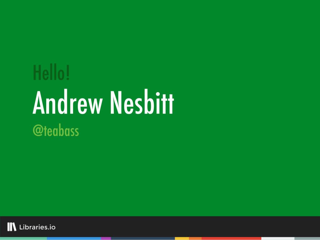 Andrew Nesbitt Hello! @teabass