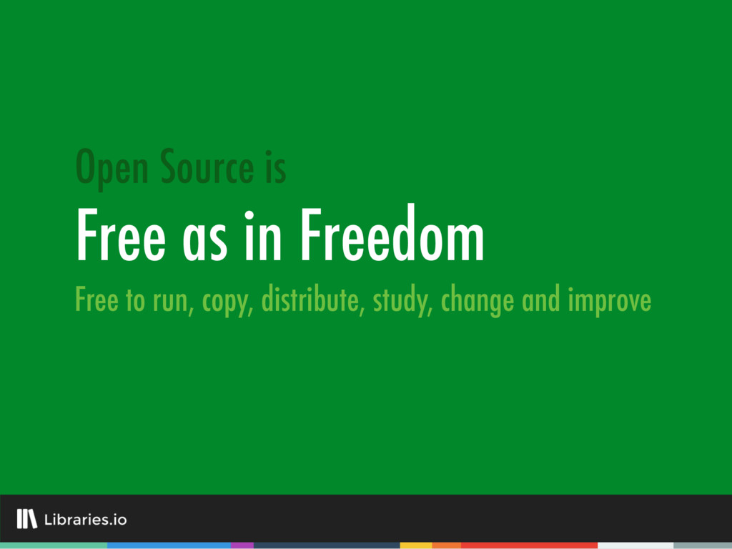 Free as in Freedom Open Source is Free to run, ...