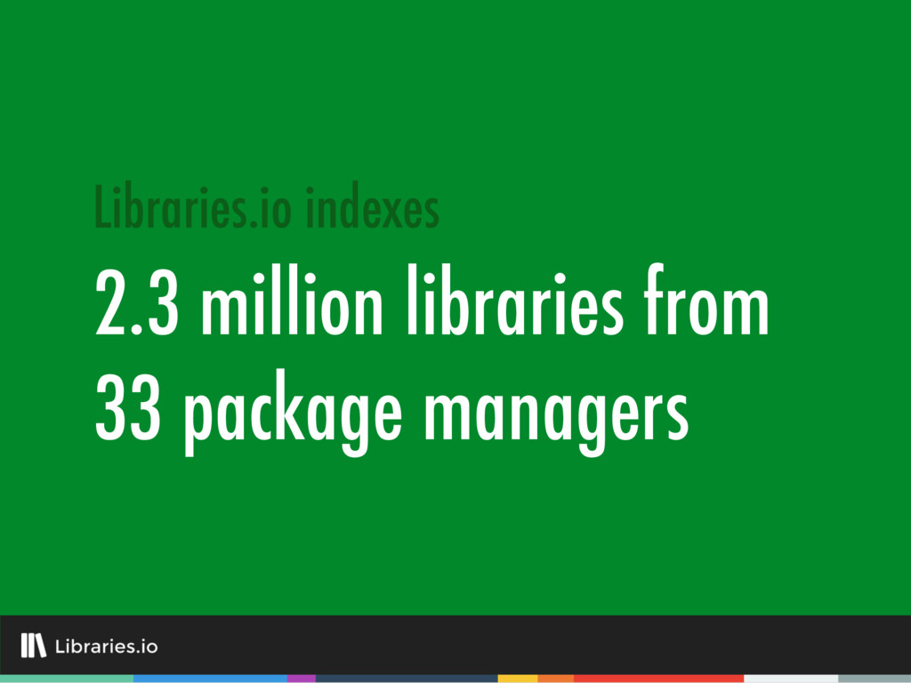 Libraries.io indexes 2.3 million libraries from...